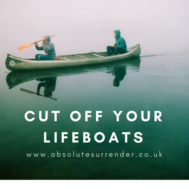 Cut off your lifeboats